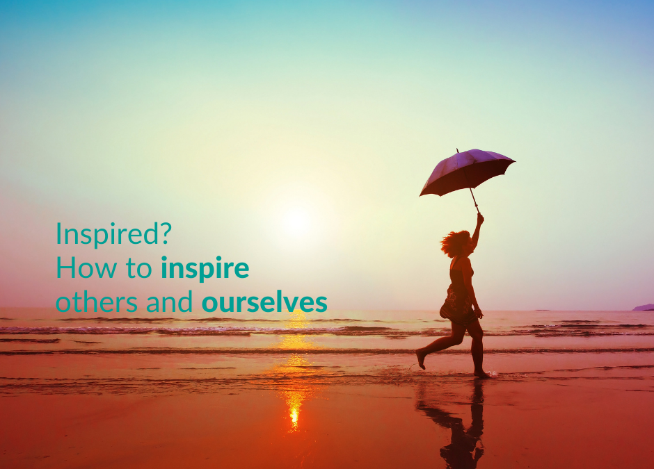 Inspired? How to inspire others and ourselves